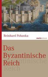 Das Byzantinische Reich: Die Geschichte einer der größten Zivilisationen der Welt (330-1453) (Marixwissen)