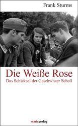 Die Weiße Rose: Das Schicksal der Geschwister Scholl