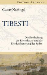 Tibesti: Die Entdeckung der Riesenkrater und die Erstdurchquerung des Sudan 1868-1874