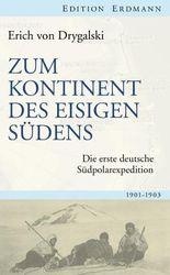 Zum Kontinent des eisigen Südens: Die erste deutsche Südpolarexpedition 1901-1903