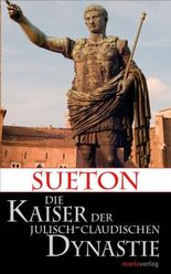 Die Kaiser der Julisch-Claudischen Dynastie: Übersetzt und eingeleitet von Lenelotte Möller