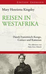 Reisen in Westafrika: Durch Französisch-Kongo, Corisco und Kamerun. 1895