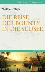 Die Reise der Bounty in die Südsee: 1787 - 1792