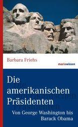 Die amerikanischen Präsidenten: Von George Washington bis Barack Obama