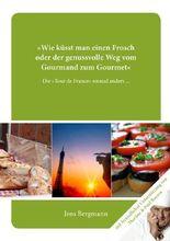 """""""Wie küsst man einen Frosch oder der lange Weg vom Gourmand zum Gourmet"""