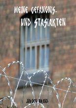 Meine Gefängnis-und Stasiakten