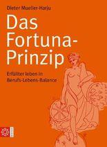 Das Fortuna-Prinzip - Erfüllter leben in Berufs-Lebens-Balance