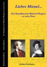 Liebes Mienel... Der Kapellmeister Richard Wagner an seine Frau