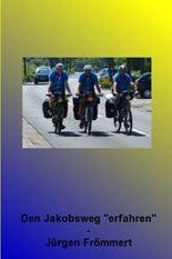 Den Jakobsweg erfahren - Drei Freunde mit dem Fahrrad von Lingen-Biene nach Santiago de Compostella