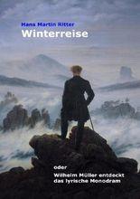 Winterreise oder Wilhelm Müller entdeckt das lyrische Monodram