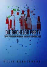 Die Bachelor Party - Tipps für einen lustigen Junggesellenabschied