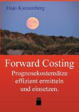 Forward Costing: Prognosekostensätze effizient ermitteln und einsetzen. (Effizientes Controlling)