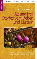 Alt und frei: Stories vom Lieben und Lästern