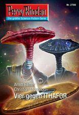 "Perry Rhodan 2708: Vier gegen ITHAFOR (Heftroman): Perry Rhodan-Zyklus ""Das Atopische Tribunal"" (Perry Rhodan-Erstauflage)"