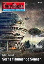 Planetenroman 25: Sechs flammende Sonnen: Ein abgeschlossener Roman aus dem Perry Rhodan Universum (Perry Rhodan-Planetenroman)