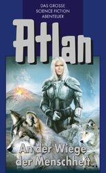Atlan 1: An der Wiege der Menschheit (Blauband): Die Zeitabenteuer (Atlan-Blauband)