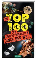 Die Top 100 der unzerstörbarsten Dinge der Welt