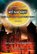2012 - Der letzte Tag der Zeit (Band 1: Arcanum - das Geheimnis)