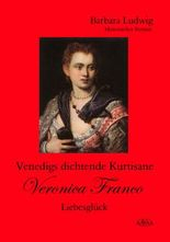 Venedigs dichtende Kurtisane Veronica Franco: Liebesglück