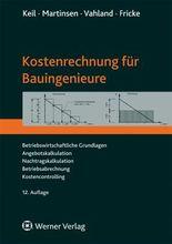 Kostenrechnung für Bauingenieure: Betriebswirtschaftliche Grundlagen, Angebotskalkulation, Nachtragskalkulation, Betriebsabrechnung, Kostencontrolling