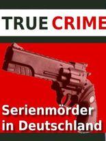 Serienmörder in Deutschland - Ein Blick in den Abgrund: Tatsachen, Beweggründe und Erklärungsversuche