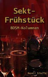 Sektfrühstück: BDSM-Kolumnen (erweiterte Ausgabe)