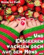 Und Erdbeeren wachsen doch auf dem Mond