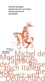 Tagebuch der Reise nach Italien über die Schweiz und Deutschland von 1580 bis 1581