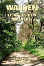 Walden - Leben in den Wäldern: Erweiterte Ausgabe