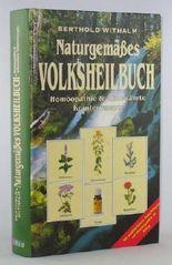 Naturgemäßes Volksheilbuch. Homöopathie und altbewährte Kräuterrezepte