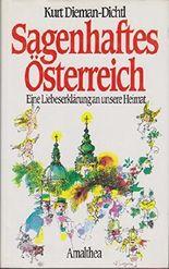 Sagenhaftes Österreich. Eine Liebeserklärung an unsere Heimat