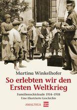 So erlebten wir den Ersten Weltkrieg