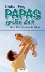 Papas große Zeit - Kleiner Elternzeitratgeber für Männer