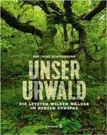 Unser Urwald - Die letzten wilden Wälder im Herzen Europas