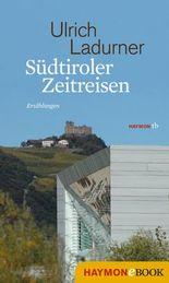 Südtiroler Zeitreisen: Erzählungen