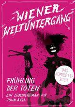 Wiener Weltuntergang: Frühling der Toten. Ein Zombieroman