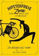 Hipsterfreie Zone - Keine Macht den Jutebeuteln!: Ein Berliner Kiez-Krimi