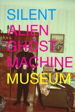 Silent Alien Ghost Machine Museum