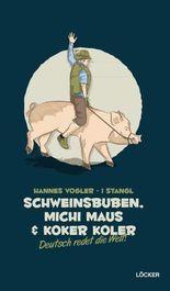 Schweinsbuben, Michi Maus und Koker Koler
