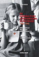 Die Kinderhilfe des Schweizerischen Roten Kreuzes 1942-1945 und die Rolle des Arztes Hugo Oltramare