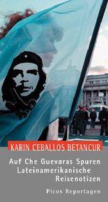 Auf Che Guevaras Spuren. Lateinamerikanische Reisenotizen