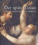 Der späte Tizian und die Sinnlichkeit der Malerei