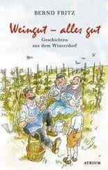 Weingut - alles gut: Geschichten aus dem Winzerdorf
