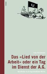 """Das """"Lied von der Arbeit"""" oder ein Tag im Dienst der A.G.: Bürokultur im kriegszerstörten Berlin"""