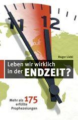 Leben wir wirklich in der Endzeit?: 180 erfüllte Prophezeiungen