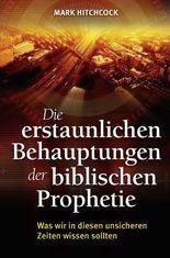 Die erstaunlichen Behauptungen der biblischen Prophetie: Was wir in diesen unsicheren Zeiten wissen sollten