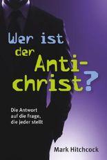 Wer ist der Antichrist?: Die Antwort auf die Frage, die jeder stellt