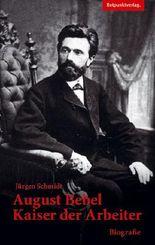August Bebel – Kaiser der Arbeiter