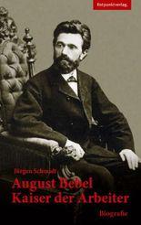 August Bebel: Kaiser der Arbeiter