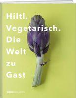 Hiltl. Vegetarisch. Die Welt zu Gast.